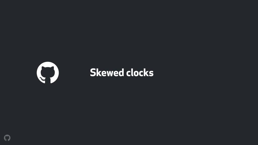 Skewed clocks