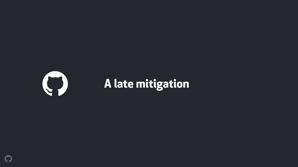 A late mitigation