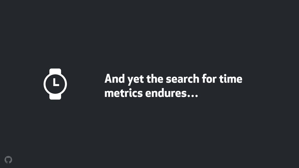 And yet the search for time metrics endures… %