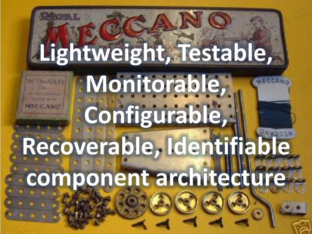 Lightweight, Testable, Monitorable, Configurabl...