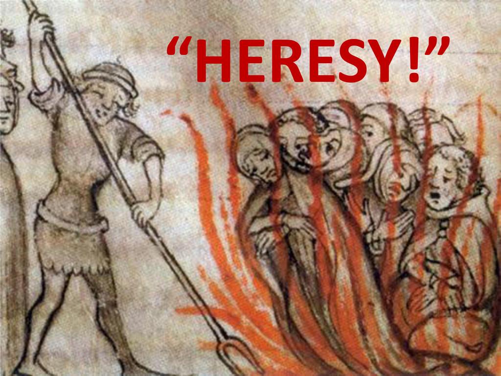 """""""HERESY!"""""""