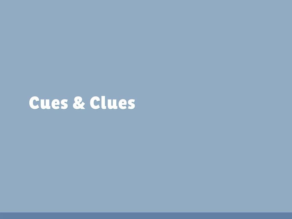 Cues & Clues