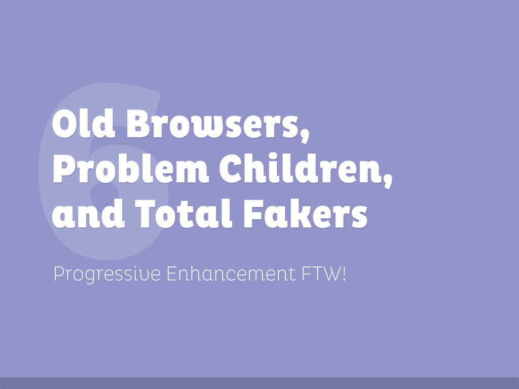 6 Progressive Enhancement FTW! Old Browsers, Pr...