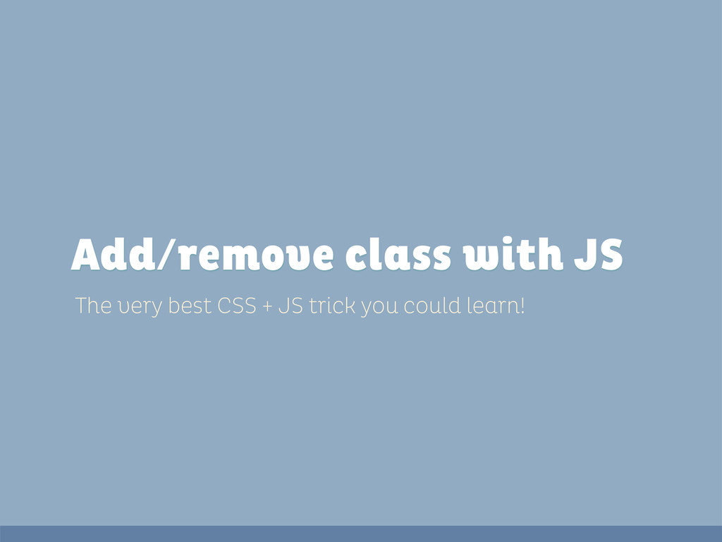 The very best CSS + JS trick you could learn! A...