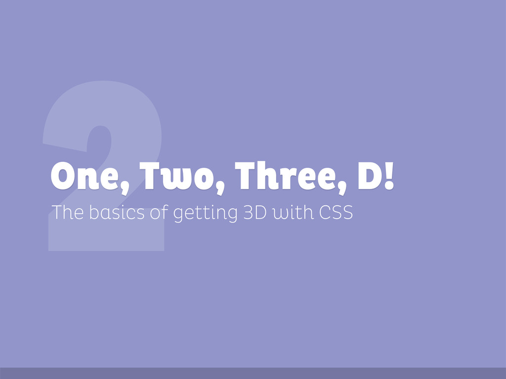 2 The basics of getting 3D with CSS One, Two, T...