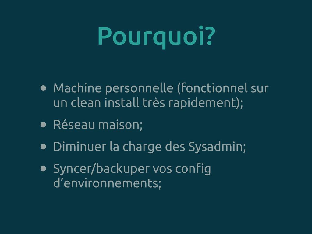 Pourquoi? • Machine personnelle (fonctionnel su...