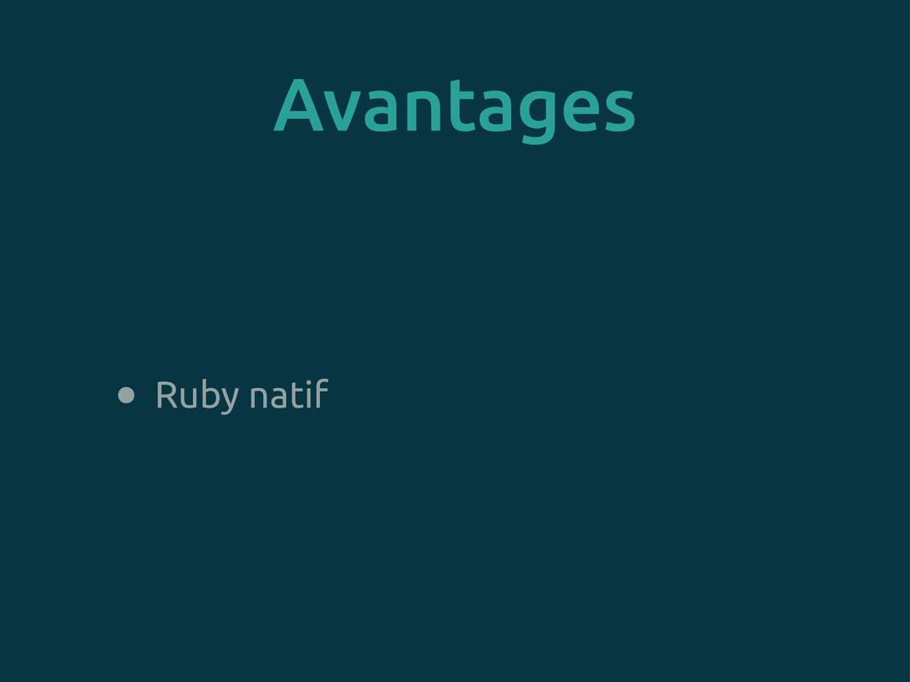 Avantages • Ruby natif