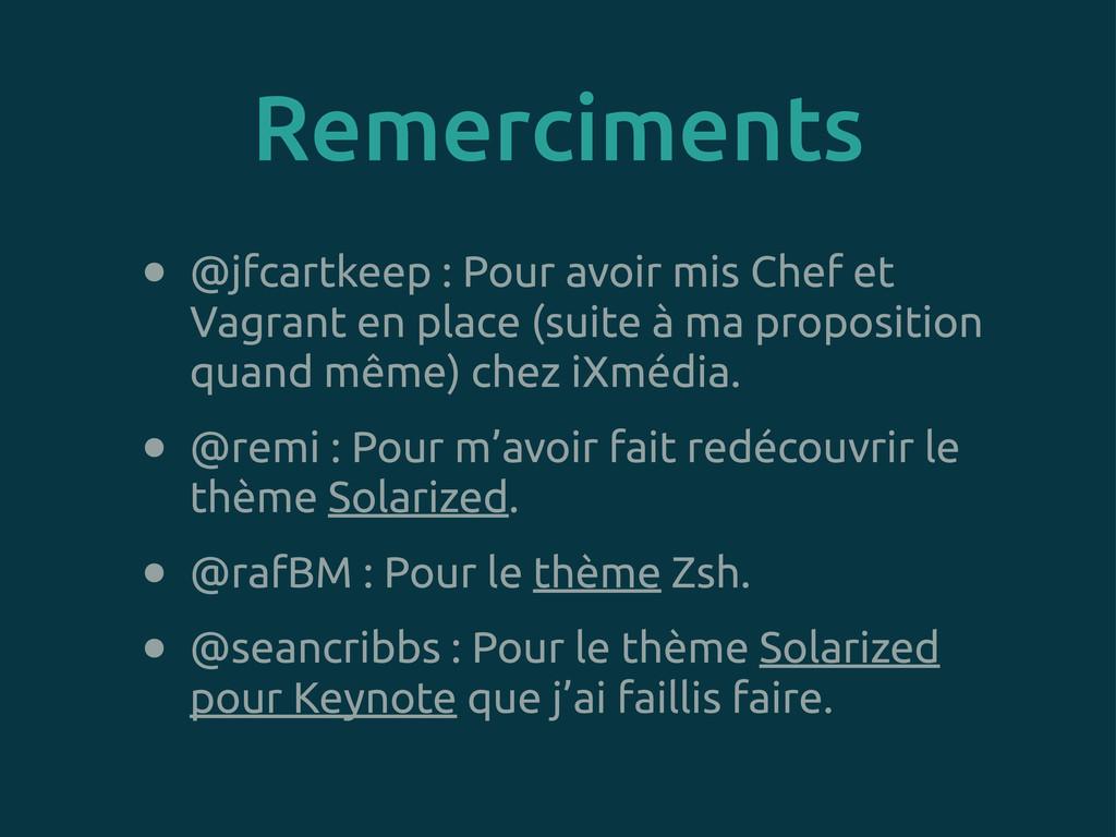 • @jfcartkeep : Pour avoir mis Chef et Vagrant ...