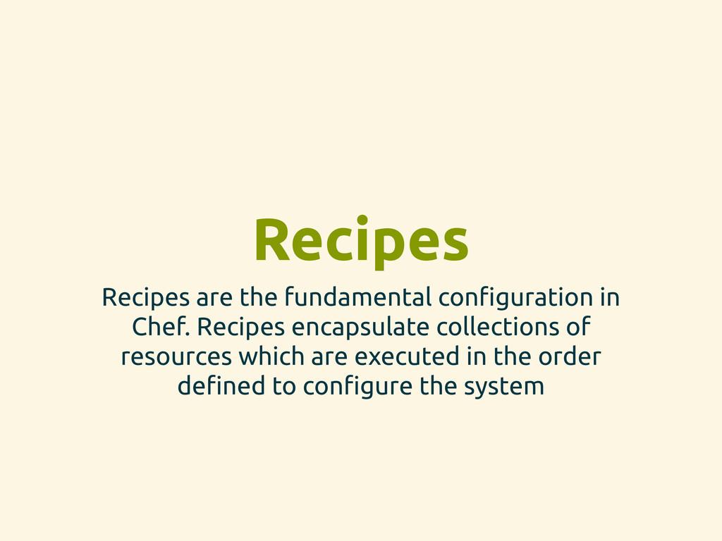 Recipes Recipes are the fundamental con!guratio...