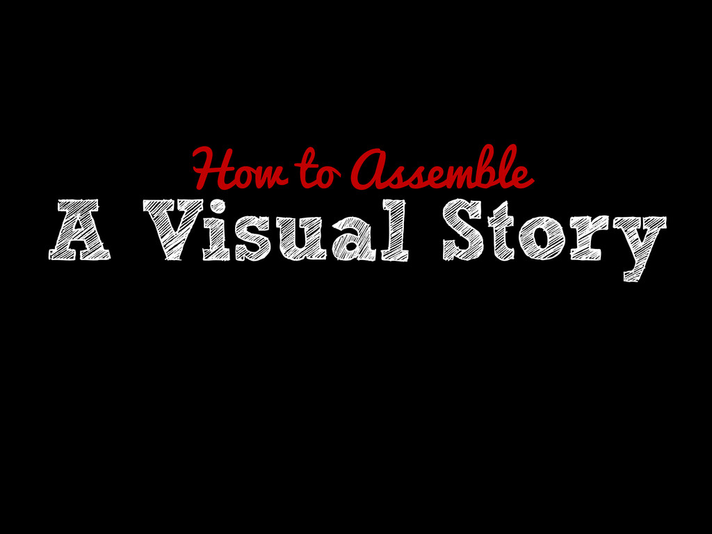 How to Assemble A Visual Story