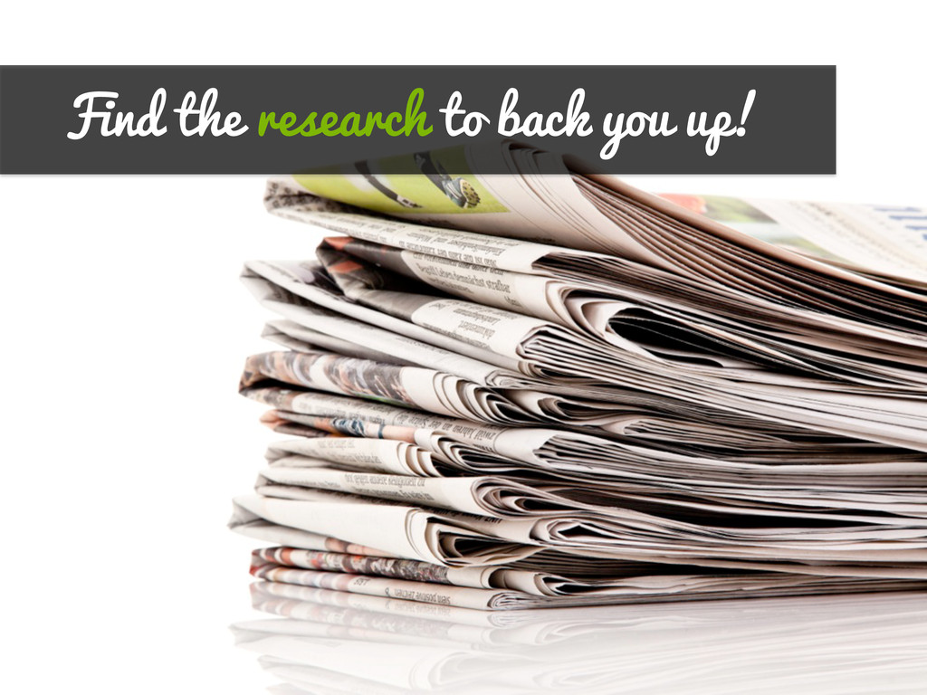 Find the research to back you up!