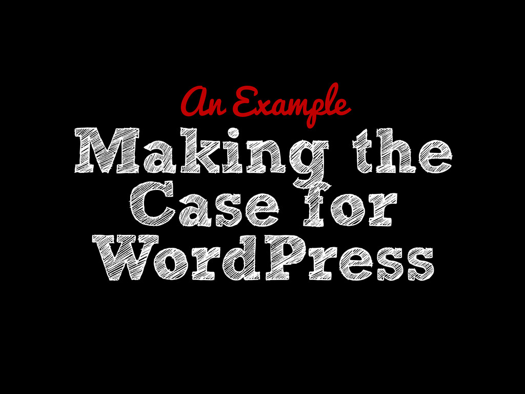 An Example Making the Case for WordPress