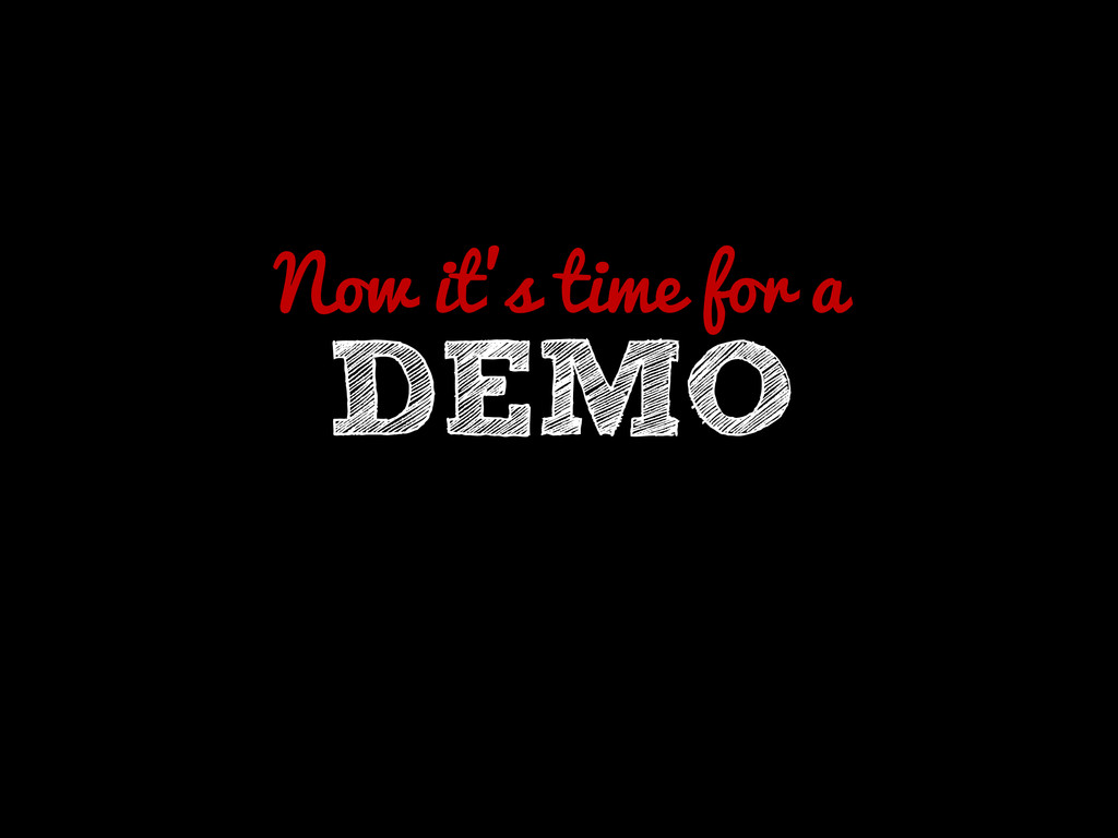 Now it's time for a DEMO