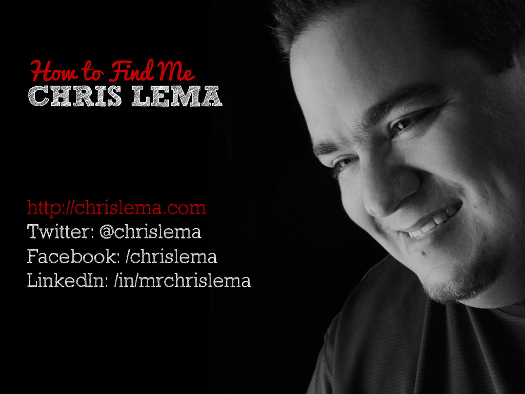 How to Find Me http://chrislema.com Twitter: @c...