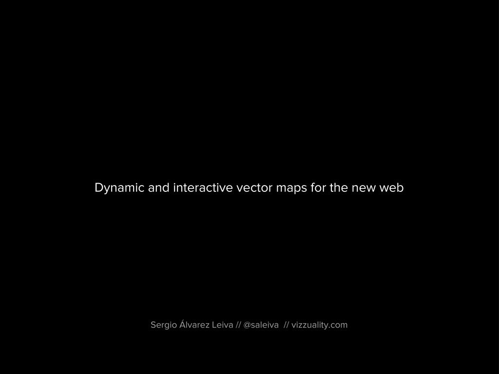 Dynamic and interactive vector maps for the new...