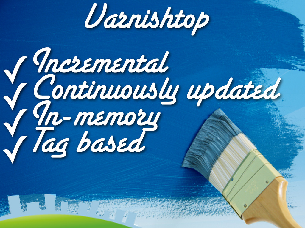 Varnishtop ✓Incremental ✓Continuously updated ✓...