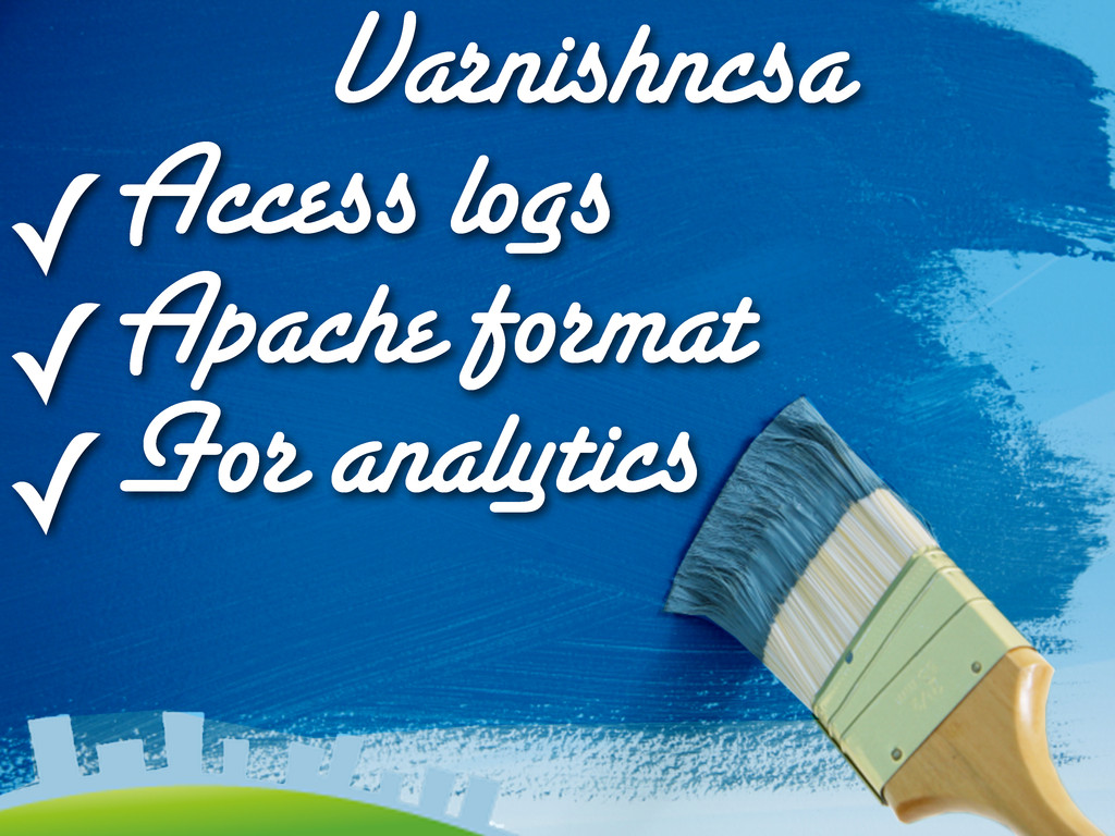 Varnishncsa ✓Access logs ✓Apache format ✓For an...