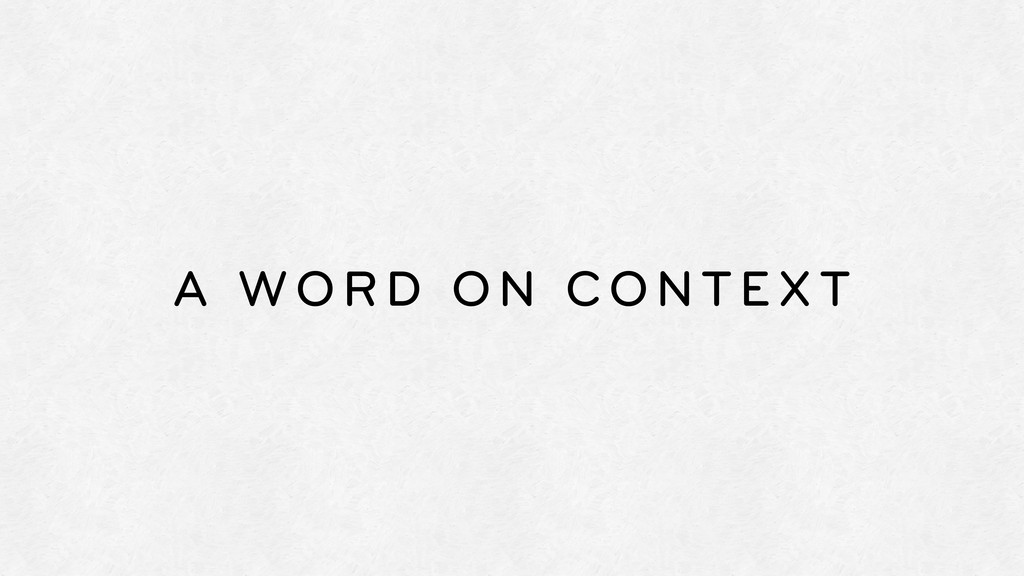 A WORD ON CONTEXT