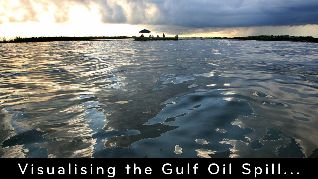 Visualising the Gulf Oil Spill...