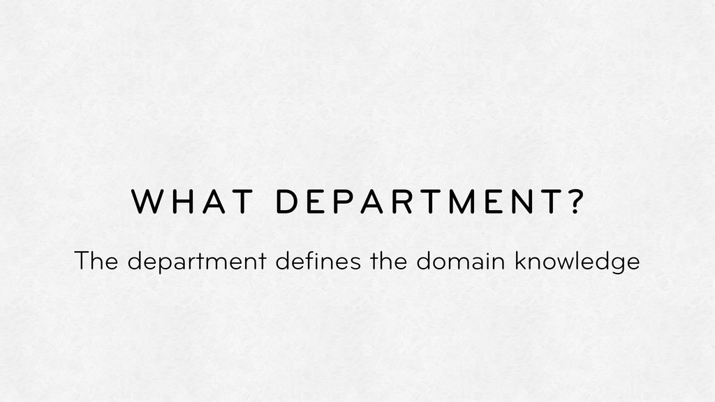 WHAT DEPARTMENT? The department defines the doma...