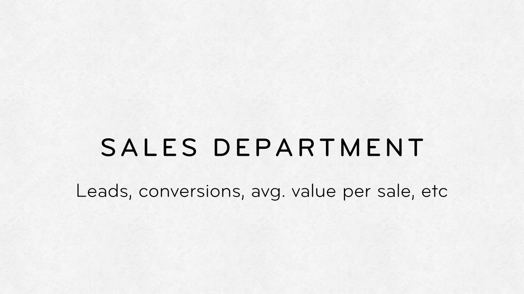 SALES DEPARTMENT Leads, conversions, avg. value...