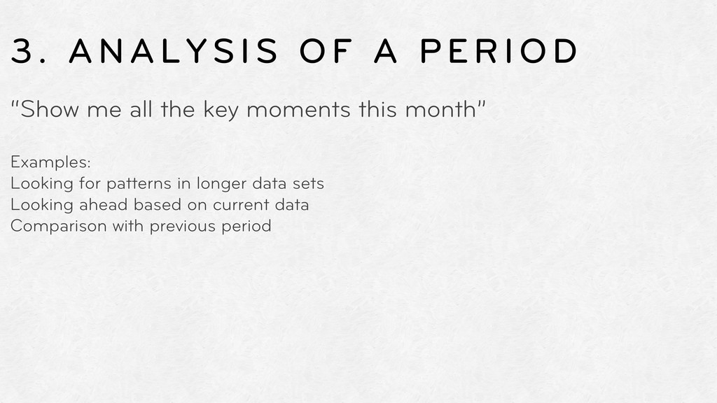 "3. ANALYSIS OF A PERIOD ""Show me all the key mo..."