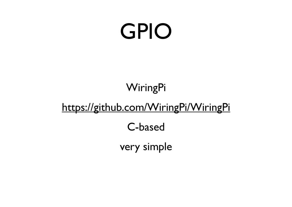 GPIO WiringPi https://github.com/WiringPi/Wirin...