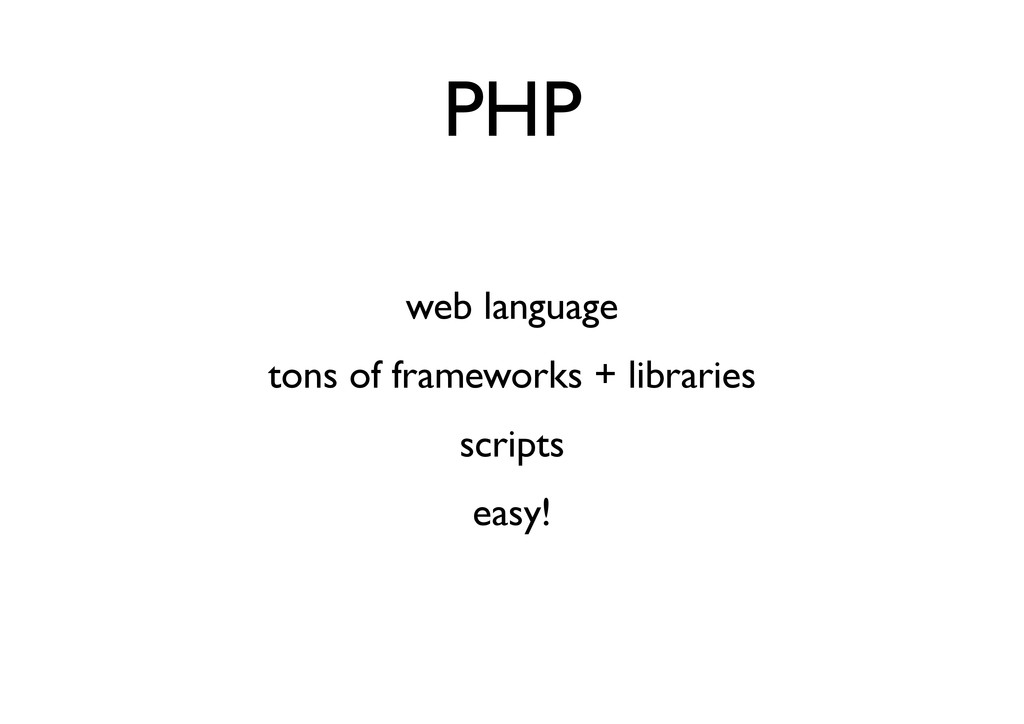 PHP web language tons of frameworks + libraries...