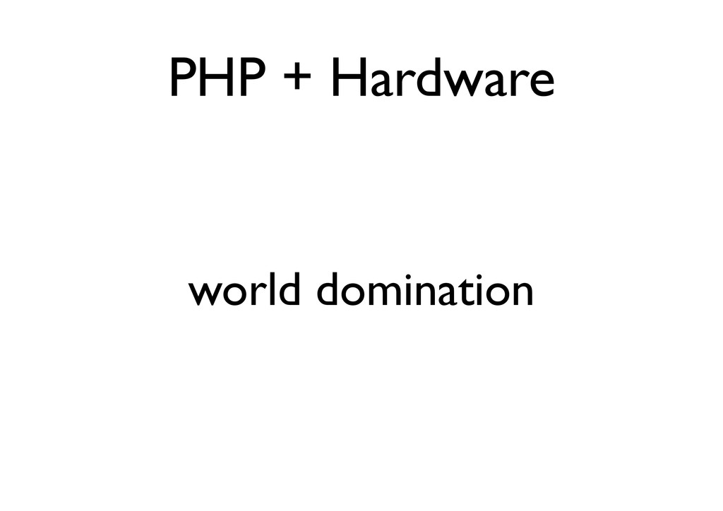 PHP + Hardware world domination