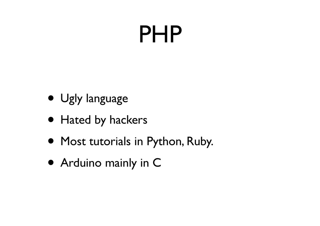 PHP • Ugly language • Hated by hackers • Most t...