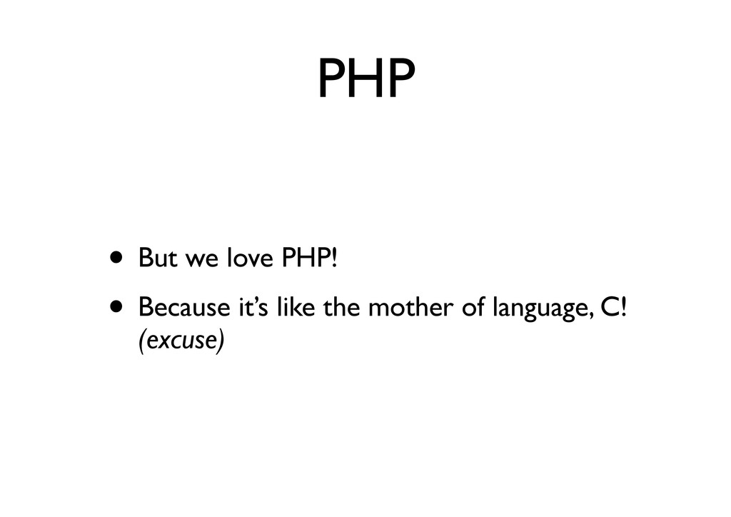 PHP • But we love PHP! • Because it's like the ...