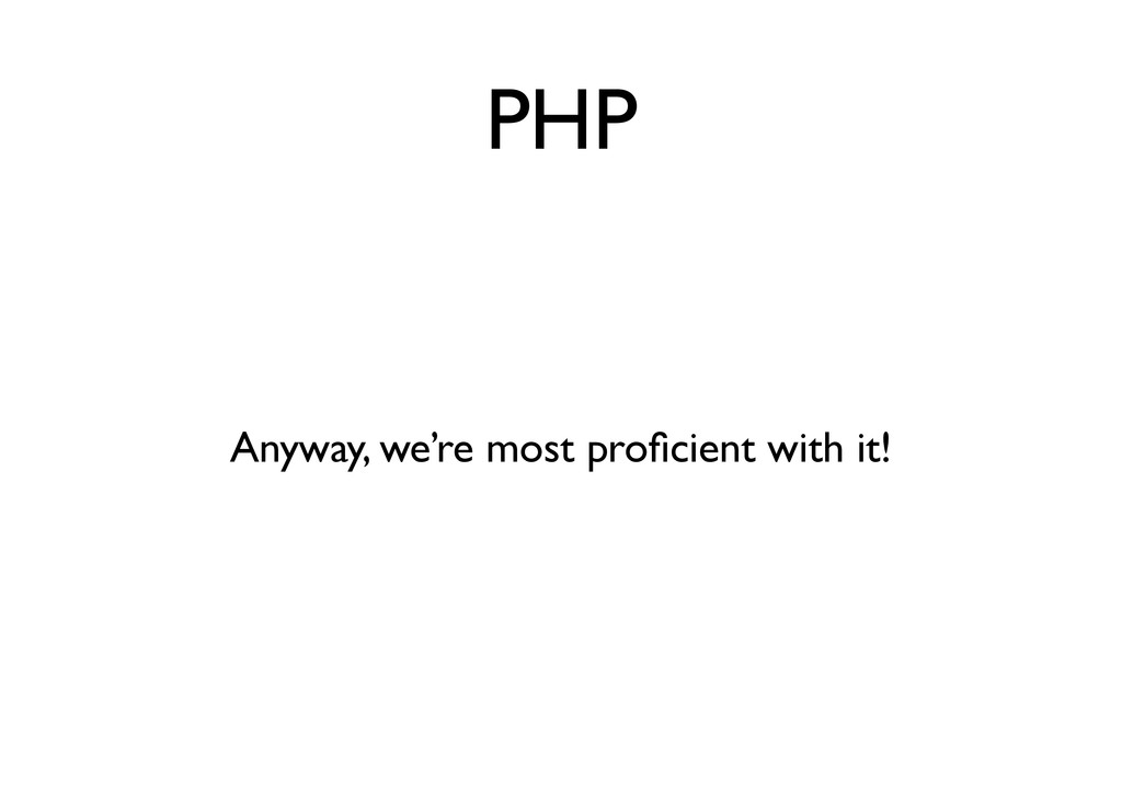 PHP Anyway, we're most proficient with it!