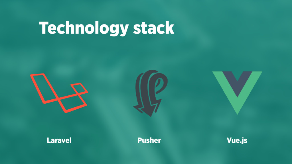 Technology stack Laravel Pusher Vue.js