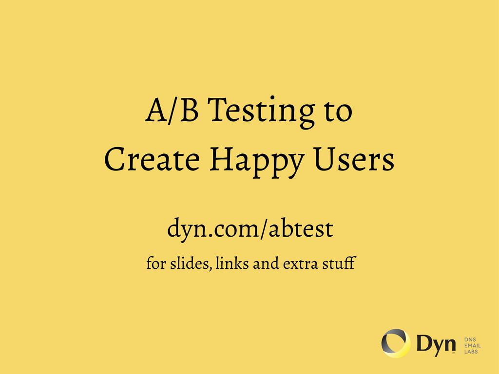 A/B Testing to Create Happy Users dyn.com/abtes...