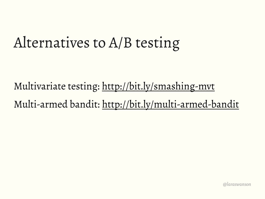 @laraswanson Alternatives to A/B testing Multiv...