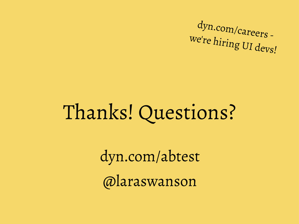 Thanks! Questions? dyn.com/abtest @laraswanson ...