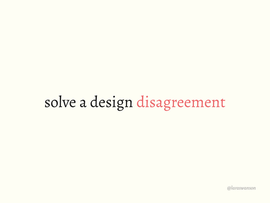 @laraswanson solve a design disagreement