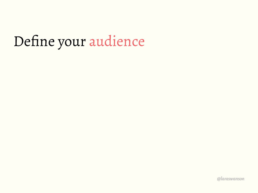 @laraswanson Define your audience