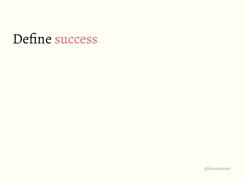 @laraswanson Define success