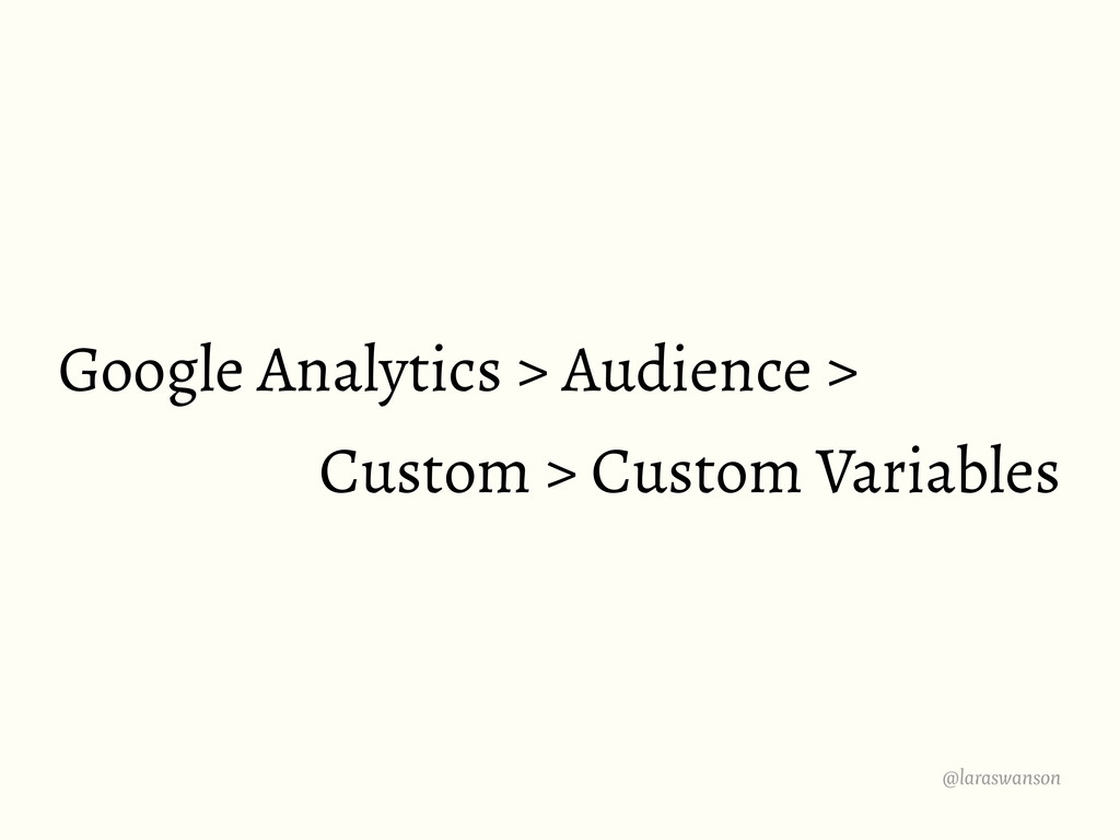 @laraswanson Google Analytics > Audience > Cust...
