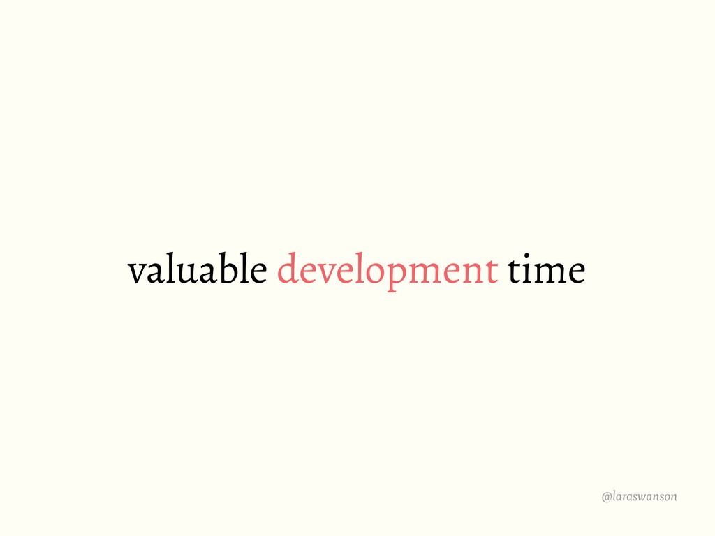 @laraswanson valuable development time