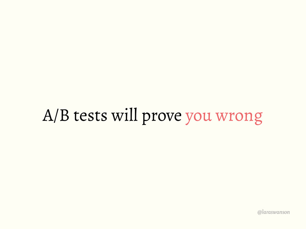 @laraswanson A/B tests will prove you wrong