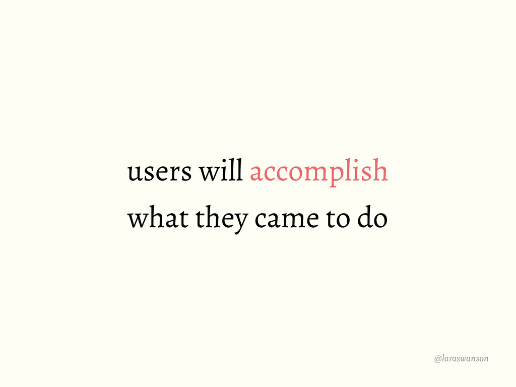 @laraswanson users will accomplish what they ca...