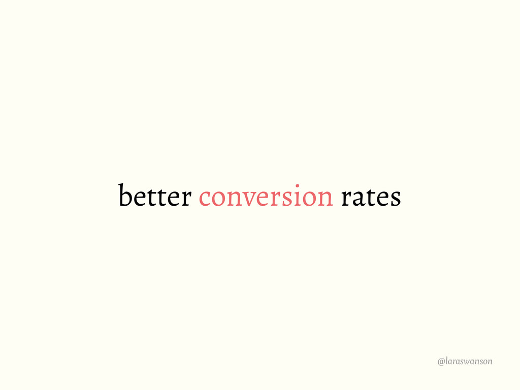@laraswanson better conversion rates
