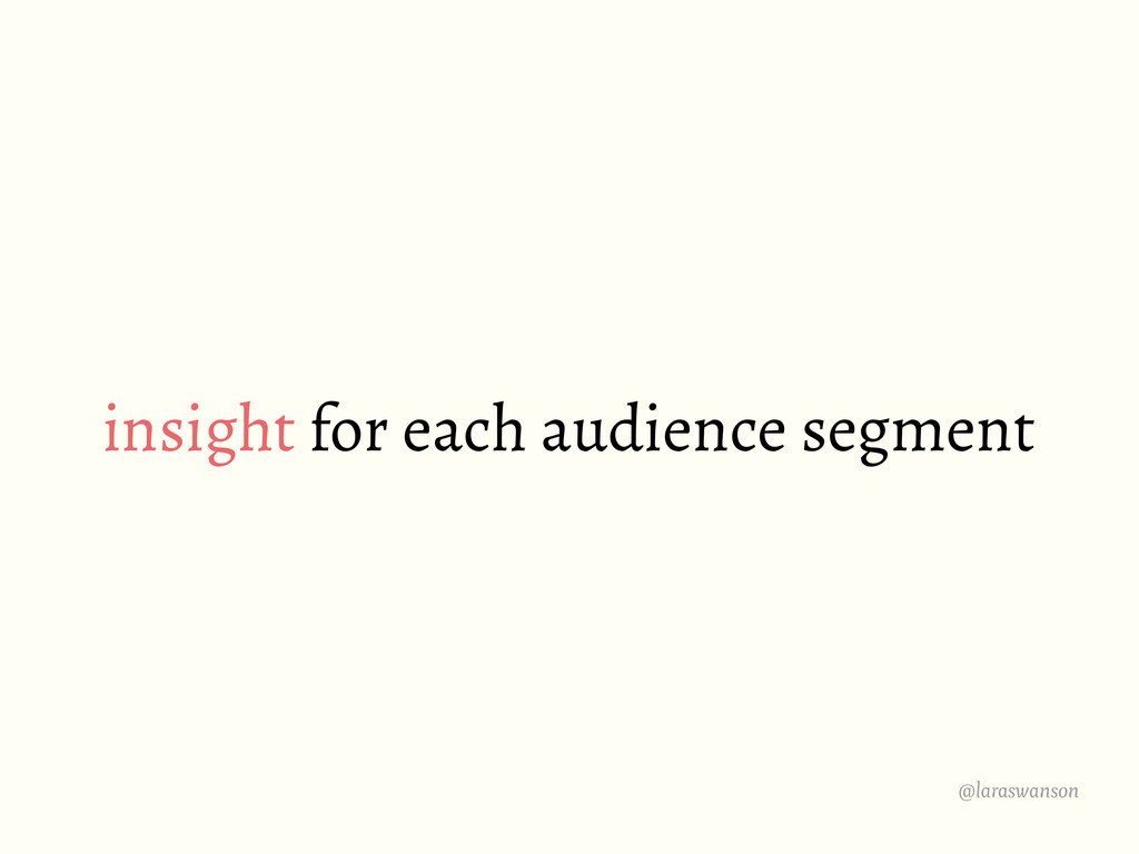 @laraswanson insight for each audience segment