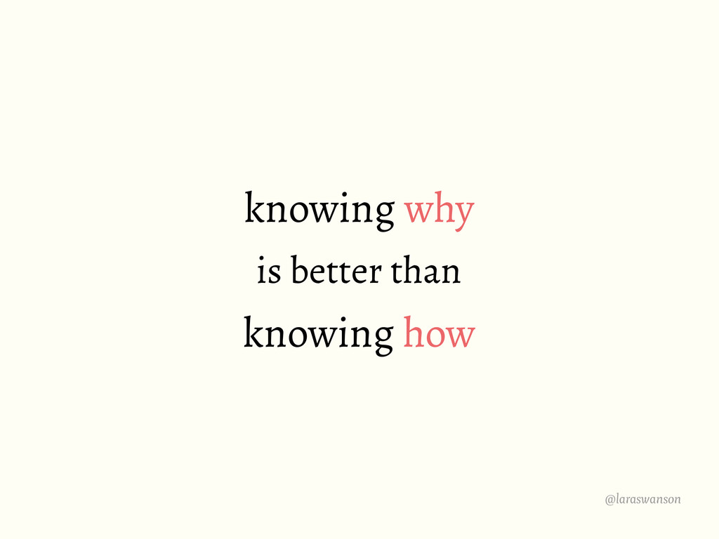 @laraswanson knowing why is better than knowing...