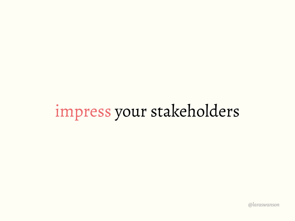 @laraswanson impress your stakeholders