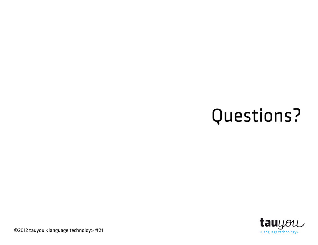 ©2012 tauyou <language technoloy> #21 Questions?