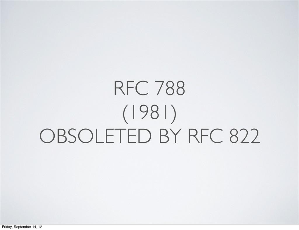 RFC 788 (1981) OBSOLETED BY RFC 822 Friday, Sep...