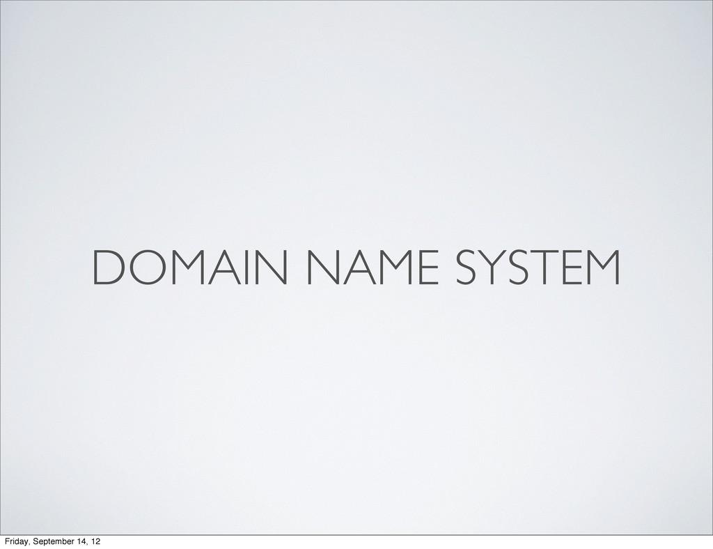 DOMAIN NAME SYSTEM Friday, September 14, 12